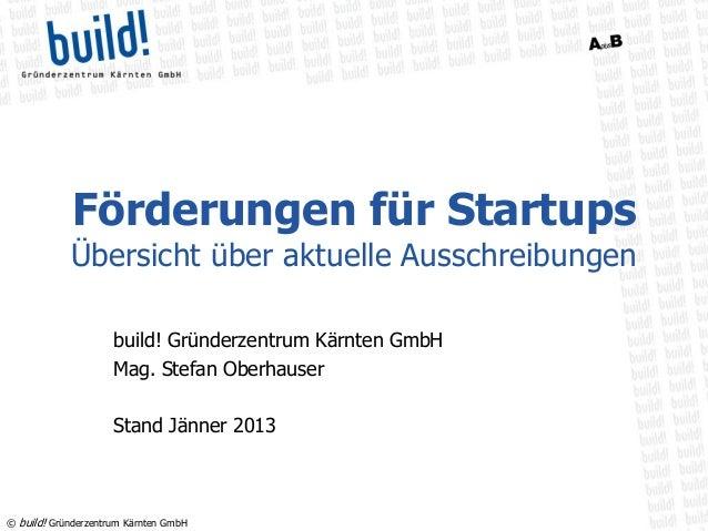 Förderungen für Startups            Übersicht über aktuelle Ausschreibungen                     build! Gründerzentrum Kärn...