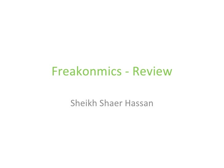 Freakonomics – Review of the Book Sheikh Shaer Hassan http://shaerhassan.blogspot.com