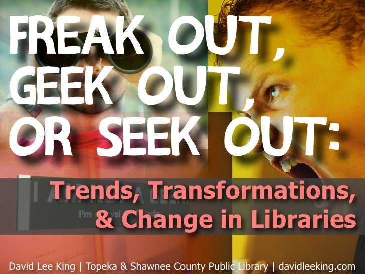 Freak Out, Geek Out, or Seek Out: Trends, Transformation & Change in Libraries - the Australia Edition
