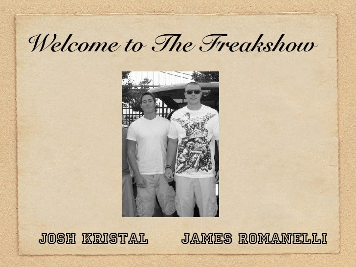 Welcome to The Freakshow      Josh Kristal   James Romanelli