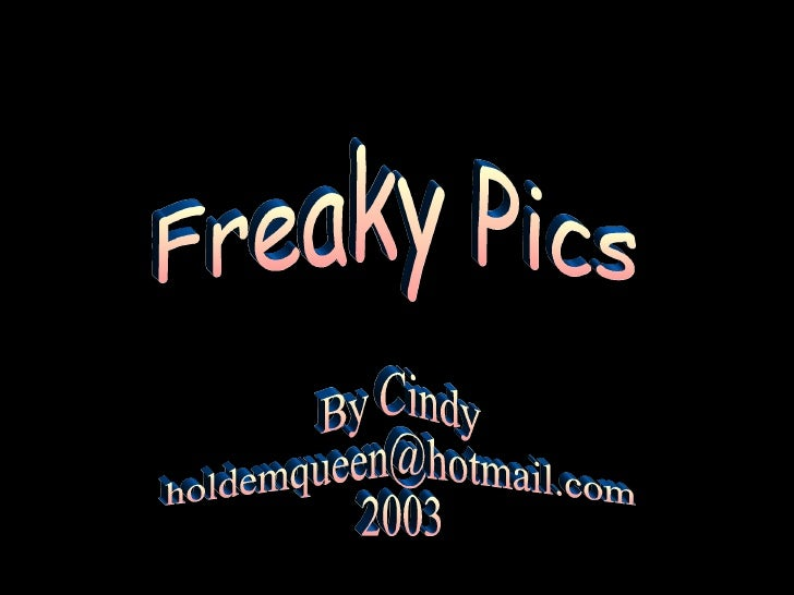 Freaky Pics By Cindy [email_address] 2003