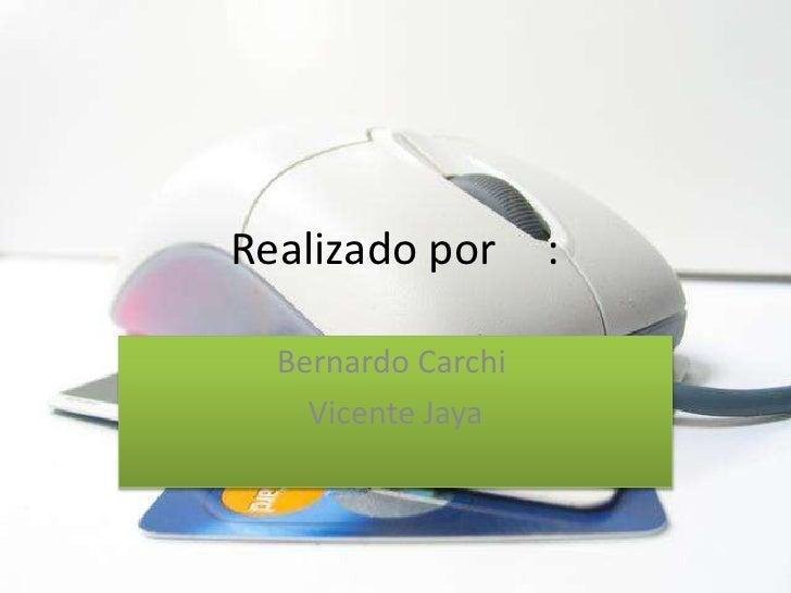 Realizado por :<br />Bernardo Carchi<br />Vicente Jaya<br />