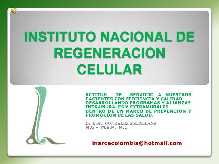INSTITUTO NACIONAL DE    REGENERACION       CELULAR       ACTITUD   DE   SERVICIO A NUESTROS       PACIENTES CON EFICIENCI...