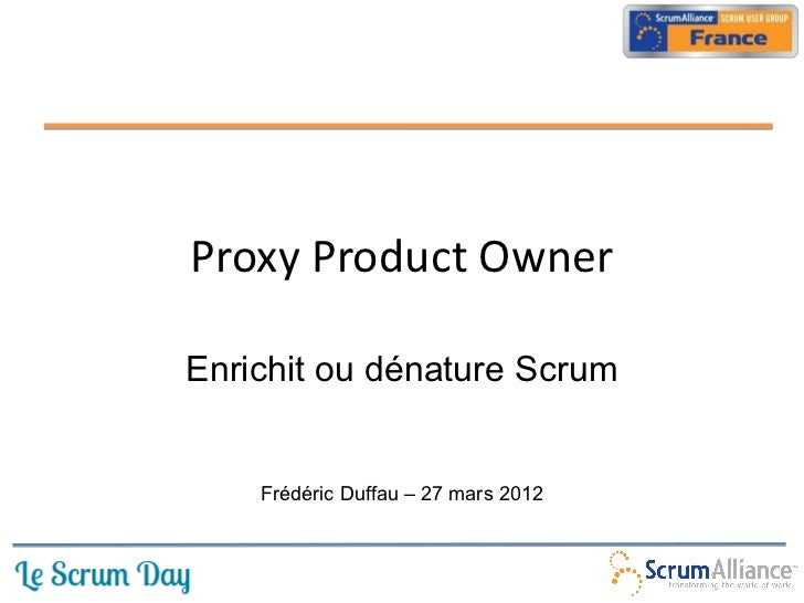Proxy Product OwnerEnrichit ou dénature Scrum    Frédéric Duffau – 27 mars 2012