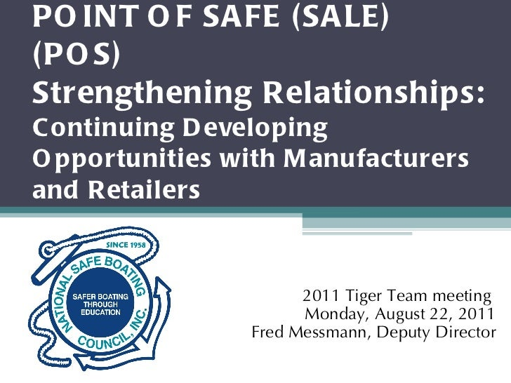 POINT OF SAFE (SALE) (POS) Strengthening Relationships: Continuing Developing Opportunities with Manufacturers and Retaile...