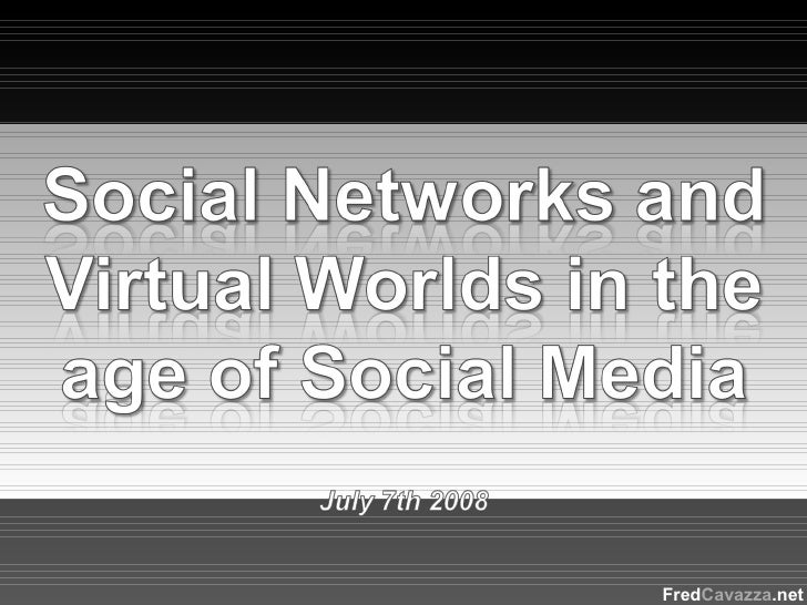 Social Networks and Virtual Worlds in the Age of Social Media