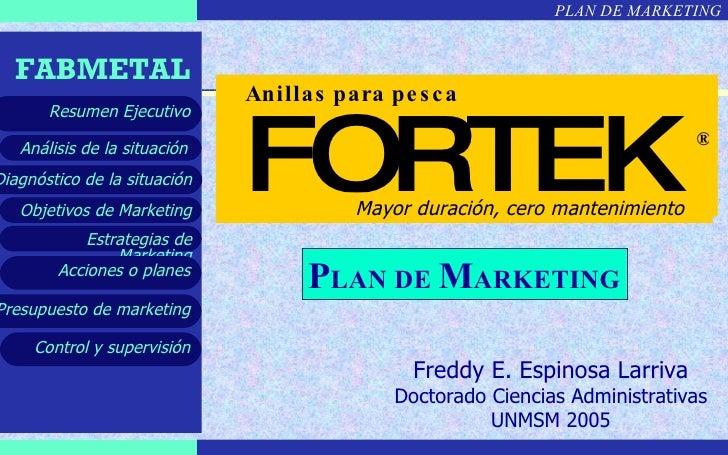 Freddy E. Espinosa Larriva Doctorado Ciencias Administrativas UNMSM 2005 P LAN DE  M ARKETING FORTEK Anillas para pesca Ma...
