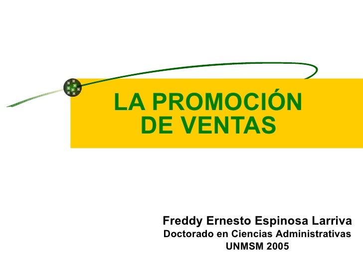 LA PROMOCIÓN  DE VENTAS Freddy Ernesto Espinosa Larriva Doctorado en Ciencias Administrativas UNMSM 2005