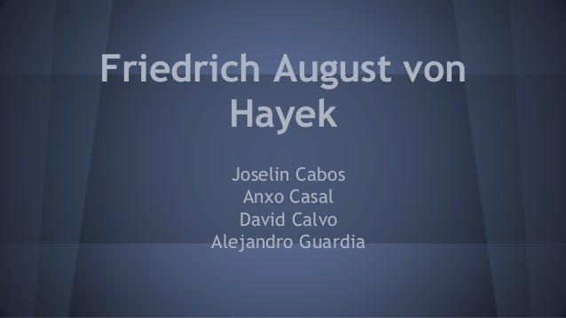 Friedrich August von  Hayek  Joselin Cabos  Anxo Casal  David Calvo  Alejandro Guardia