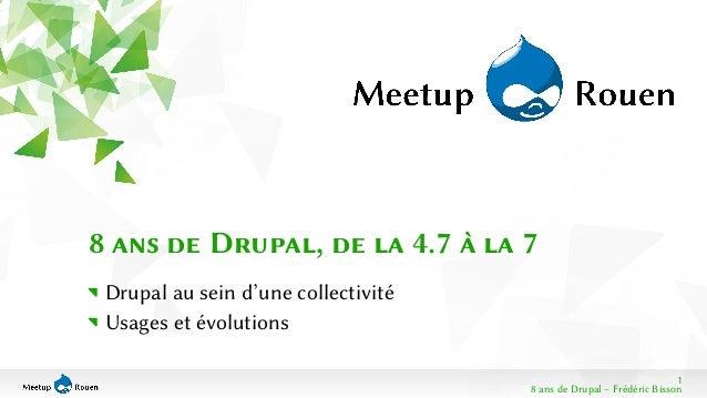 1  8 ans de Drupal, de la 4.7 à la 7  Drupal au sein d'une collectivité  Usages et évolutions  8 ans de Drupal − Frédéric ...