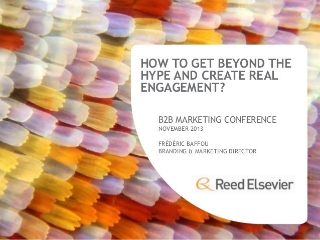 HOW TO GET BEYOND THE HYPE AND CREATE REAL ENGAGEMENT? B2B MARKETING CONFERENCE NOVEMBER 2013 FRÉDÉRIC BAFFOU BRANDING & M...