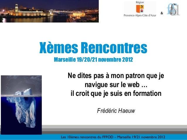 &Xèmes Rencontres  Marseille 19/20/21 novembre 2012        Ne dites pas à mon patron que je               navigue sur le w...