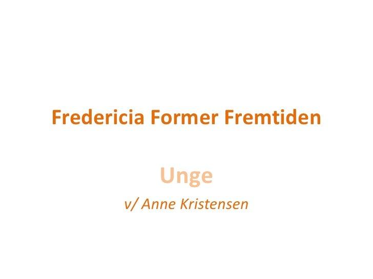 Fredericia Former Fremtiden            Unge       v/ Anne Kristensen