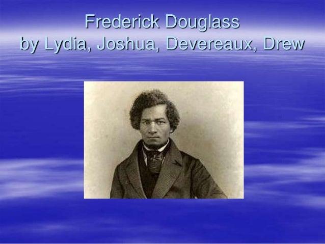 Frederick Douglassby Lydia, Joshua, Devereaux, Drew