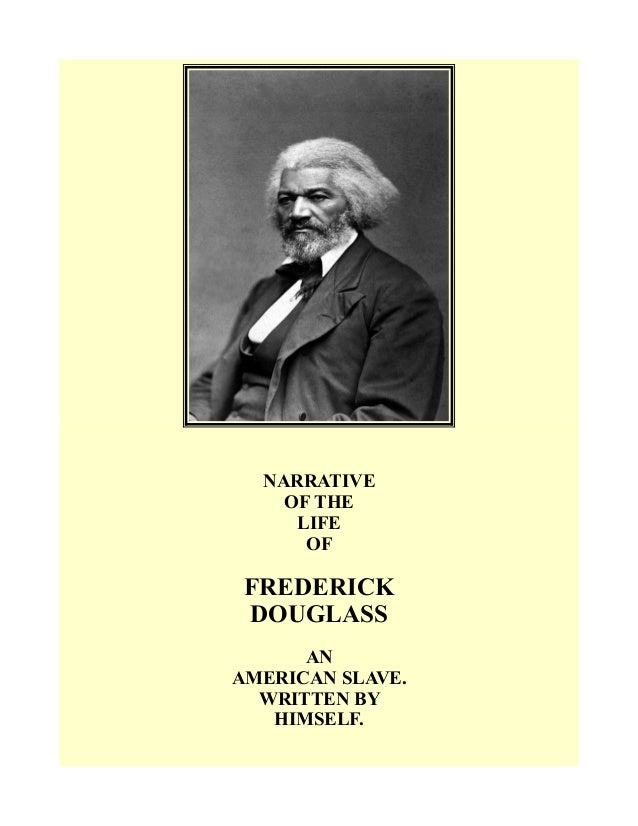 the narrative life of frederick douglass Published in 1845, narrative of the life of frederick douglass, an american slave, written by himself was written in response to critics who questioned the authenticity of the experiences douglass drew on as a prominent abolitionist speaker.