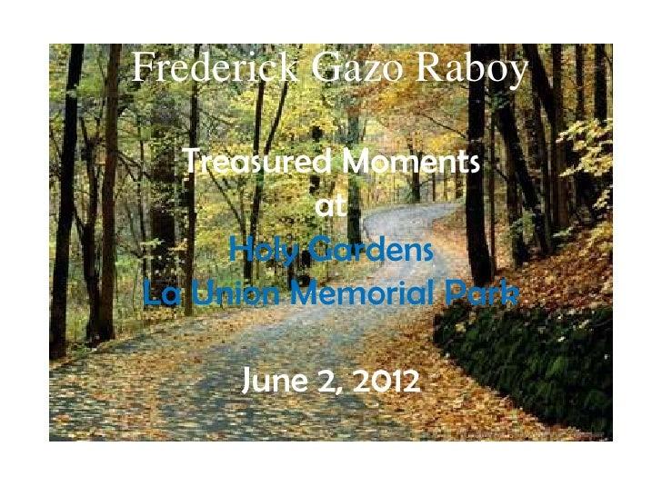 Frederick Gazo Raboy  Treasured Moments          at     Holy GardensLa Union Memorial Park     June 2, 2012