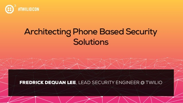 Architecting Phone Based Security Solutions