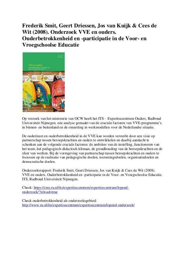 Frederik Smit, Geert Driessen, Jos van Kuijk & Cees deWit (2008). Onderzoek VVE en ouders.Ouderbetrokkenheid en -participa...