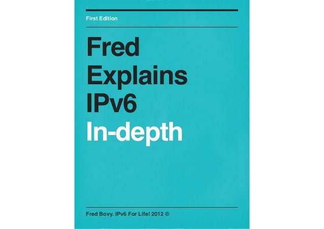 First EditionFredExplainsIPv6In-depthFred Bovy. IPv6 For Life! 2012 ©