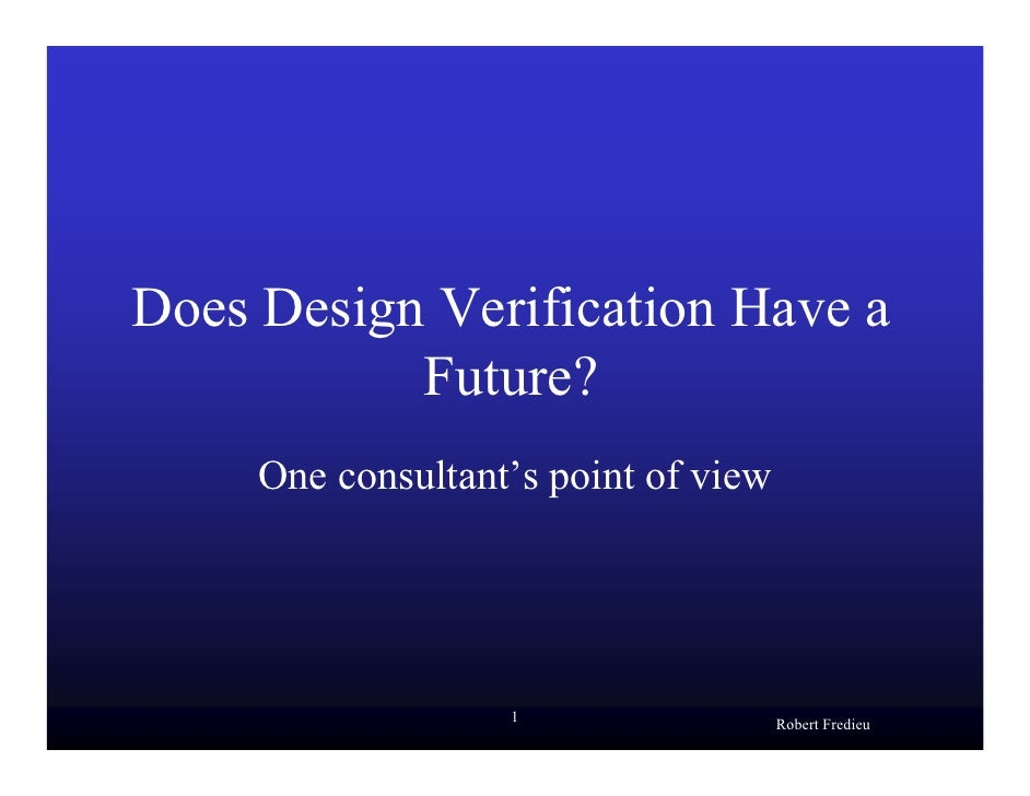 Does Design Verification Have a            Future?      One consultant's point of view                        1           ...