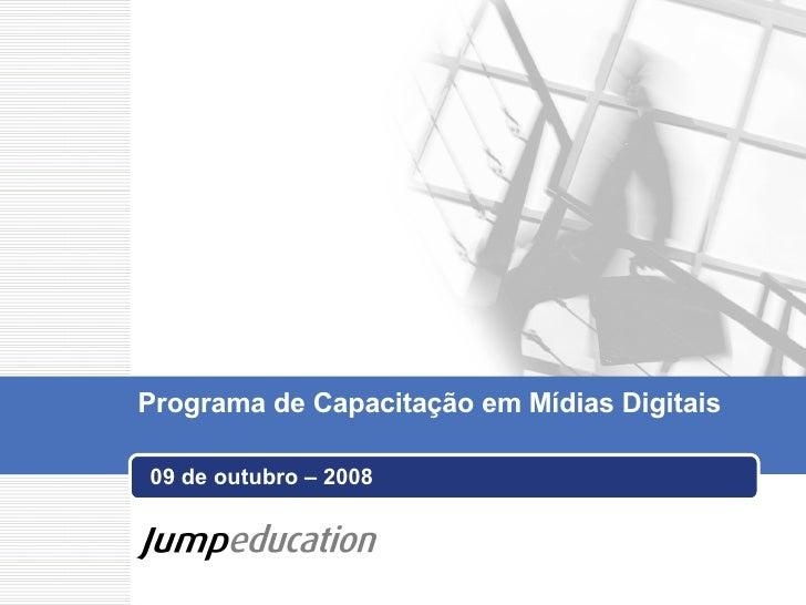 09 de outubro – 2008 Programa de Capacitação em Mídias Digitais