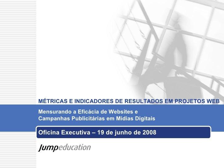 Oficina Executiva – 19 de junho de 2008 Mensurando a Eficácia de Websites e  Campanhas Publicitárias em Mídias Digitais   ...