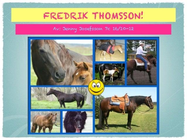 FREDRIK THOMSSON! Av: Jenny Josefsson 7c 16/10-12