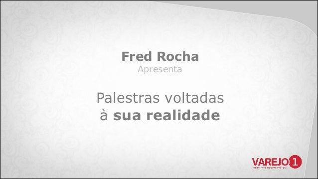 Fred Rocha Apresenta  Palestras voltadas à sua realidade