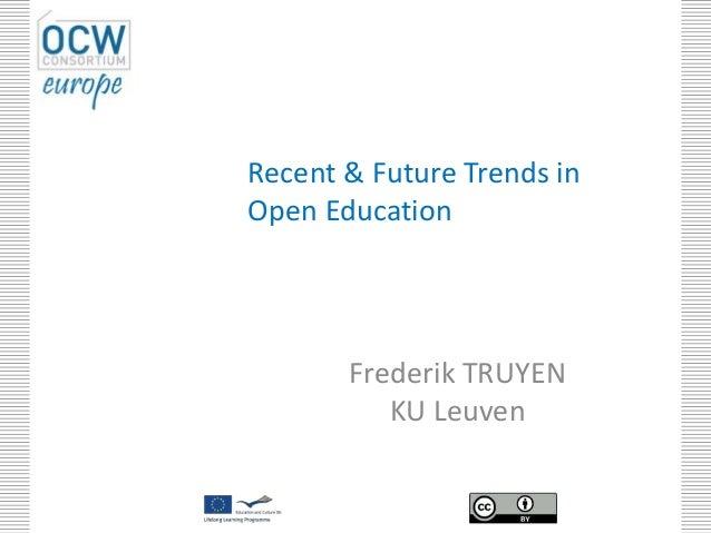 Recent & Future Trends inOpen EducationFrederik TRUYENKU Leuven