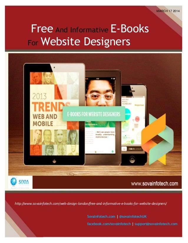 Free And Informative E-Books For Website Designers MARCH 17 2014 SovaInfotech.com | @sovainfotechUK facebook.com/sovainfot...