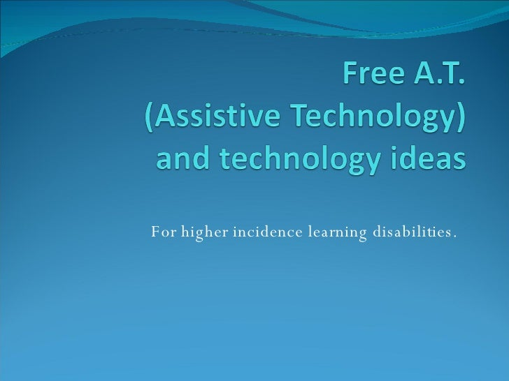For higher incidence learning disabilities.