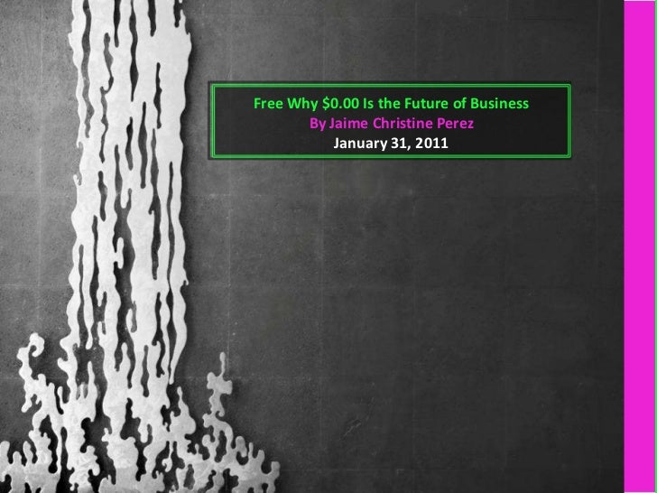 Free Why $0.00 Is the Future of Business       By Jaime Christine Perez           January 31, 2011