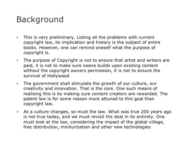 Background <ul><li>This is very preliminary. Listing all the problems with current copyright law, its implication and hist...