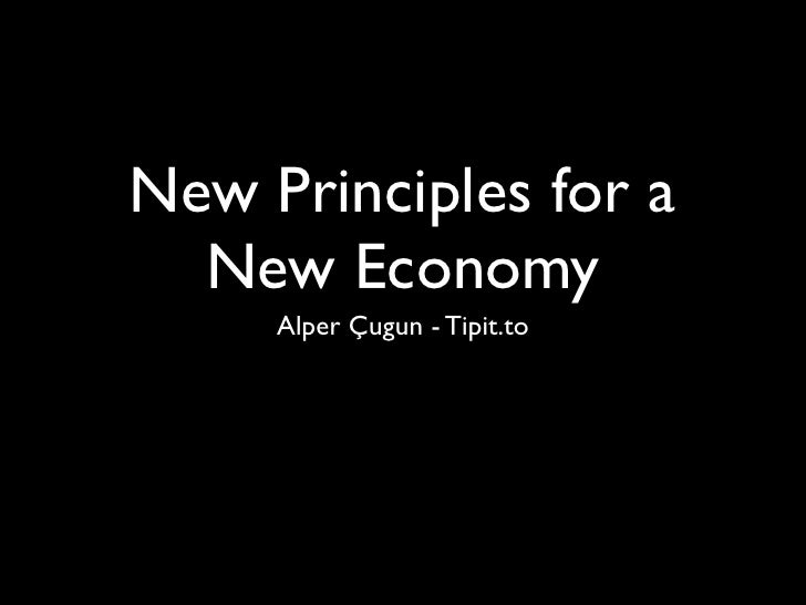 New Principles for a   New Economy      Alper Çugun - Tipit.to