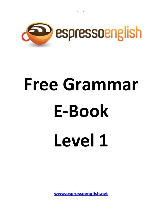 ~1~  Free Grammar E-Book Level 1 www.espressoenglish.net