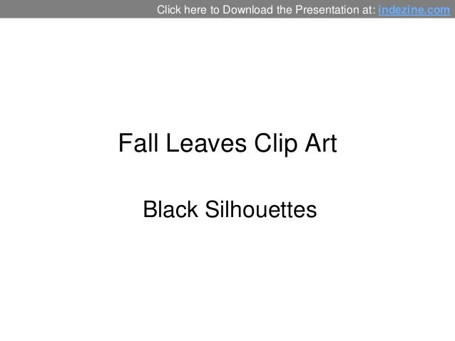 Fall Leaves Clip Art Black Silhouettes Click here to Download the Presentation at: indezine.com