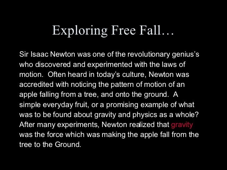 Exploring Free Fall… <ul><li>Sir Isaac Newton was one of the revolutionary genius's </li></ul><ul><li>who discovered and e...