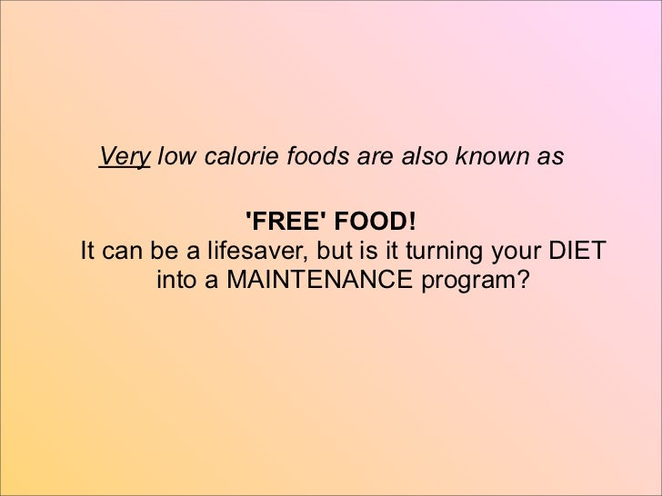 Very low calorie foods are also known as                FREE FOOD!It can be a lifesaver, but is it turning your DIET      ...