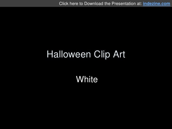 Halloween Clip Art<br />White<br />Click here to Download the Presentation at: indezine.com<br />