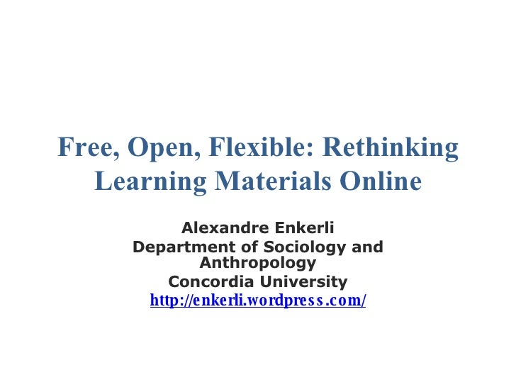 Free, Open, Flexible: Rethinking Learning Materials Online Alexandre Enkerli Department of Sociology and Anthropology Conc...