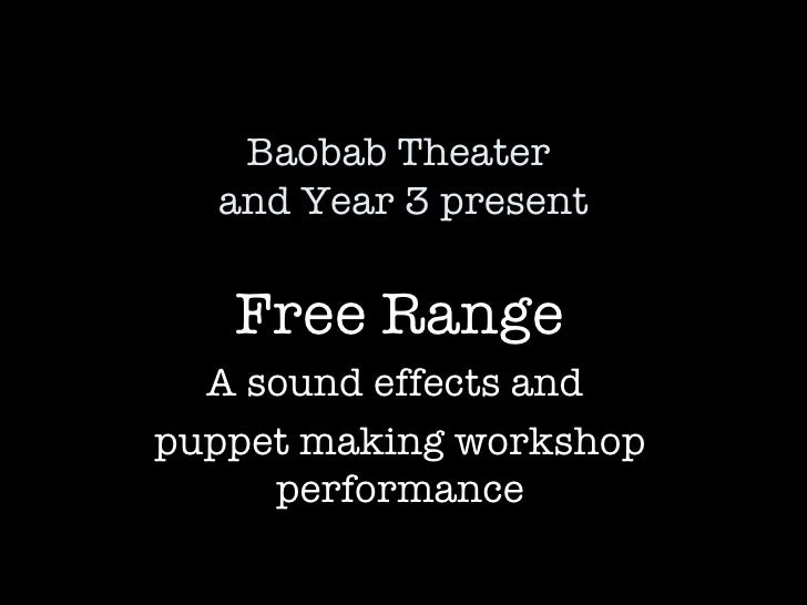 Baobab Theater  and Year 3 present Free Range A sound effects and  puppet making workshop performance