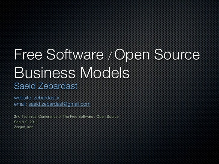Free Software / Open SourceBusiness ModelsSaeid Zebardastwebsite: zebardast.iremail: saeid.zebardast@gmail.com2nd Technica...