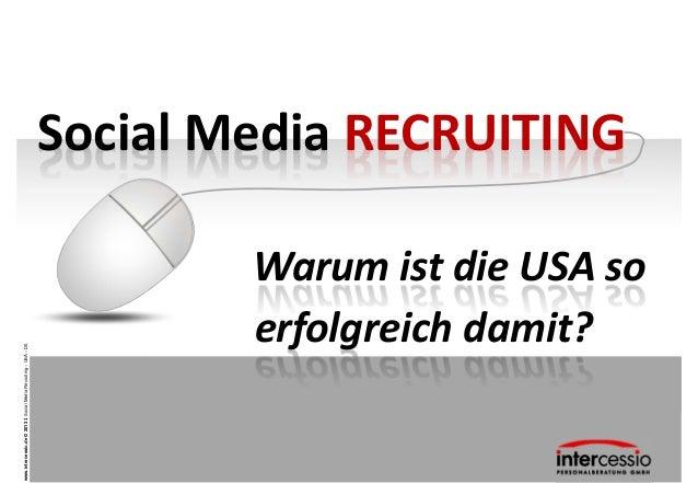 www.intercessio.de © 2013 1 Social Media Recruiting – USA –Dtl.                                                         er...