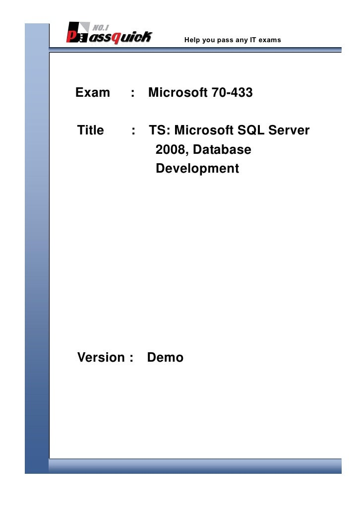 Help you pass any IT exams    Exam    :   Microsoft 70-433    Title   :   TS: Microsoft SQL Serve...