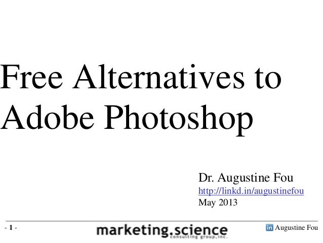 Augustine Fou- 1 -Dr. Augustine Fouhttp://linkd.in/augustinefouMay 2013Free Alternatives toAdobe Photoshop