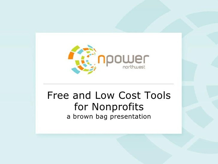 Free and Low Cost Tools     for Nonprofits   a brown bag presentation