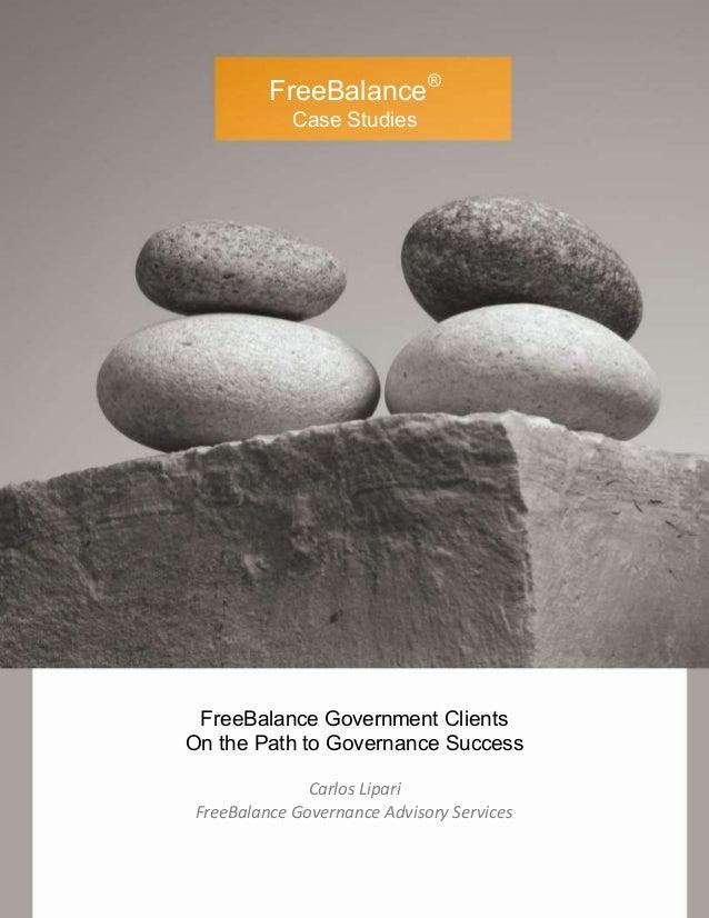FreeBalance® Case Studies FreeBalance Government Clients On the Path to Governance Success Carlos Lipari FreeBalance Gover...