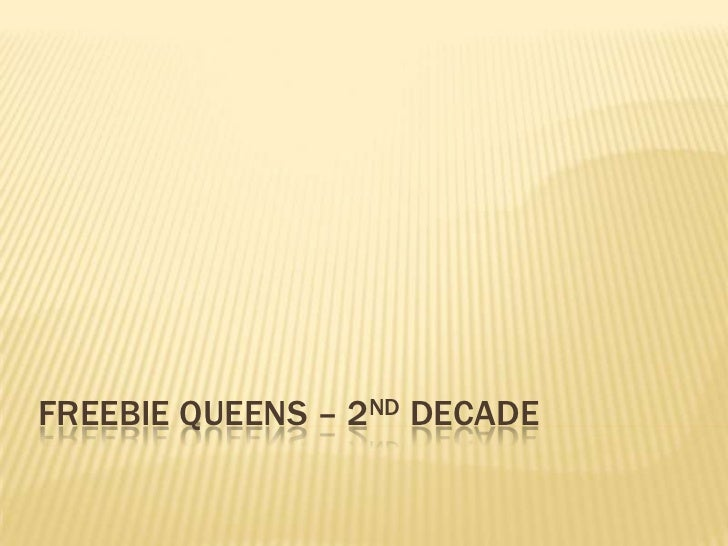 Freebie queens – 2nd decade