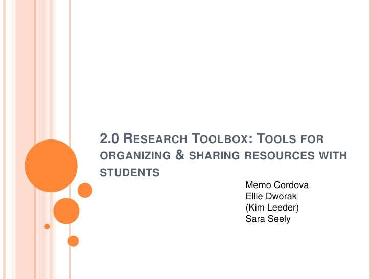 2.0 Research Toolbox: Tools for organizing & sharing resources with students<br />Memo Cordova<br />Ellie Dworak<br />(Kim...
