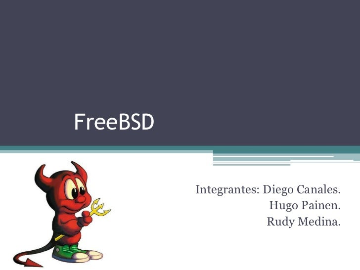 FreeBSD          Integrantes: Diego Canales.                        Hugo Painen.                       Rudy Medina.